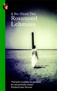 Rosamond Lehmann - A Sea-Grape Tree.