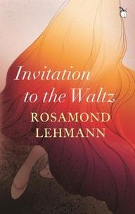 Rosamond Lehmann - Invitation To The Waltz.