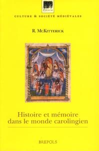 Rosamond McKitterick - Histoire et mémoire dans le monde carolingien.
