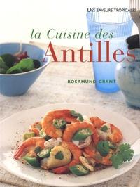 Rosamund Grant - La cuisine des Antilles - Plus de 70 recettes faciles et plus de 300 photographies.