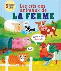 Rosamund Lloyd et Gareth Lucas - Les cris des animaux de la ferme.