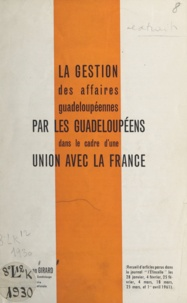 Rosan Girard - La gestion des affaires guadeloupéennes par les Guadeloupéens dans le cadre d'une union avec la France - Recueil d'articles parus dans le journal l'étincelle les 28 janvier, 4 février, 25 février, 4 mars, 18 mars, 25 mars et 1er avril 1961.