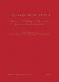 Rosanna Gorris Camos et Alexandre Vanautgaerden - Les labyrinthes de l'esprit - Collections et bibliothèques à la Renaissance.