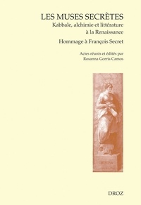 Rosanna Gorris Camos - Les muses secrètes - Kabbale, alchimie et littérature à la Renaissance - Actes de la journée en hommage à François Secret, Vérone, 18 octobre 2005.