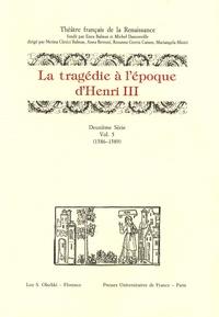 Rosanna Gorris Camos et Anna Bettoni - Théâtre français de la Renaissance - Volume 2-5, La tragédie à l'époque d'Henri III : 1586-1589.