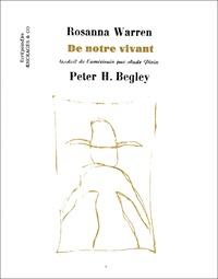 Rosanna Warren et Peter Begley - De notre vivant.