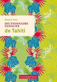 Rosanne Aries - Dictionnaire insolite de Tahiti et des îles de la Polynésie française.