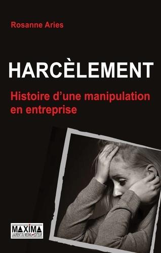 Harcèlement. Histoire d'une manipulation en entreprise