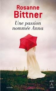 Rosanne Bittner - Une passion nommée Anna.