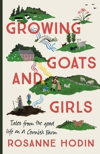 Rosanne Hodin - Growing Goats and Girls - Living the Good Life on a Cornish Farm - ESCAPISM AT ITS LOVELIEST.