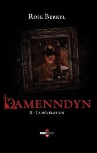 Rose Berryl - Damenndyn - La révélation.