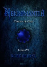 Rose Berryl - Nekromantia [Saison 1 - Épisode 7] - L'esprit de l'Eau.