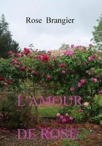 Rose Brangier - L'amour de Rose.