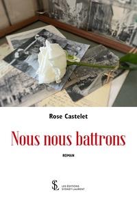 Rose Castelet - Nous nous battrons.