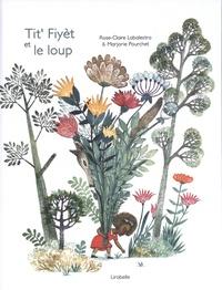 Rose-Claire Labalestra et Marjorie Pourchet - Tit' Fiyèt et le loup.