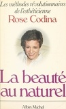 Rose Codina - La beauté au naturel - Les méthodes révolutionnaires de l'esthéticienne.