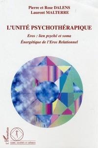 Rose Dalens et Pierre Dalens - L'unité psychothérapique - Eros : lien psyché et soma, Energétique de l'Eros Relationnel.