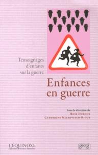 Rose Duroux et Catherine Milkovitch-Rioux - Enfances en guerre - Témoignages d'enfants sur la guerre.
