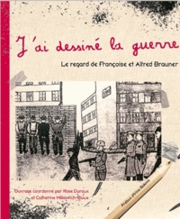 Rose Duroux et Catherine Milkovitch-Rioux - J'ai dessiné la guerre - Le regard de Françoise et Alfred Brauner.