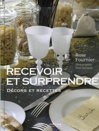 Rose Fournier et Yves Duronsoy - Recevoir et surprendre - Décors et recettes.