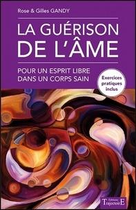 Rose Gandy et Gilles Gandy - La guérison de l'âme - Pour un esprit libre dans un corps sain.