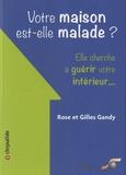 Rose Gandy et Gilles Gandy - Votre maison est-elle malade ? - Elle cherche à guérir votre intérieur....