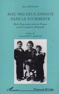 Rose Getraida - Avec mes deux enfants dans la tourmente : récit d'une mère juive en France sous l'occupation.