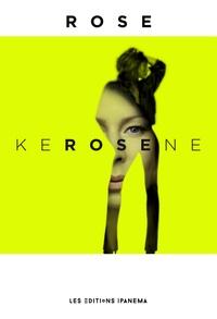 Rose - Kérosène.
