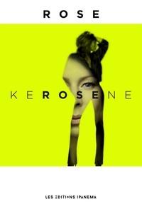Rose - KEROSENE.