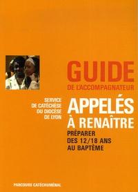 Rose Lecante et Colette Louisot - Appelés à renaître - Préparer le baptême des 12/18 ans, Guide de l'accompagnateur.