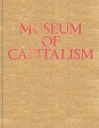 Téléchargement gratuit de livres électroniques en pdf Museum of capitalism expanded iBook FB2 RTF 9781941753262 par Rose Linke