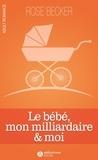 Rose-M Becker - Le bébé, mon milliardaire et moi.