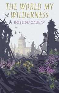 Rose Macaulay et Penelope Fitzgerald - The World My Wilderness.