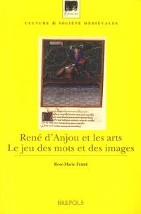 Rose-Marie Ferré - René d'Anjou et les arts - Le jeu des mots et des images.