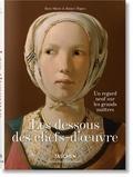 Rose-Marie Hagen et Rainer Hagen - Les dessous des chefs-d'oeuvre - Un regard neuf sur les grands maîtres.
