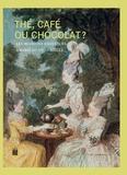 Rose-Marie Herda-Mousseaux et Patrick Rambourg - Thé, café ou chocolat ? - Les boissons exotiques à Paris au XVIIIe siècle.