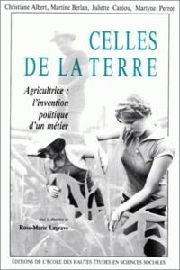 Rose-Marie Lagrave - Celles de la terre - Agricultrice, l'invention politique d'un métier.