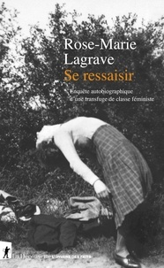 Rose-Marie Lagrave - Se ressaisir - Enquête autobiographique d'une transfuge de classe féministe.