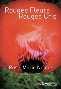Rose-Marie Naime - Rouges fleurs rouges cris.