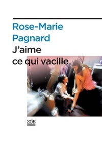 Rose-Marie Pagnard - J'aime ce qui vacille.