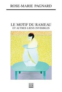 Rose-Marie Pagnard - Le motif du rameau - Et autres liens invisibles.