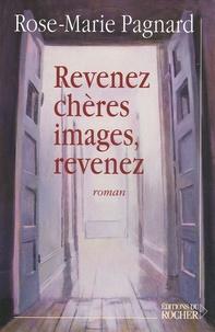 Rose-Marie Pagnard - Revenez, chères images, revenez.