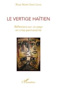 Rose Nesmy Saint-Louis - Le vertige haïtien - Réflexions sur un pays en crise permanente.