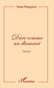 Rose Péquignot - Dure comme un diamant.