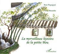 Rose Péquignot et Anna Moratille - La merveilleuse histoire de la petite Hou.
