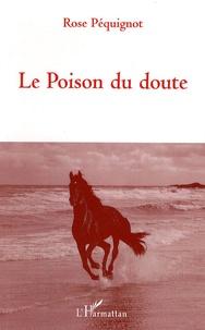 Rose Péquignot - Le Poison du doute.