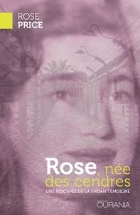 Rose Price - Rose, née des cendres - Une rescapée de la Shoah témoigne.