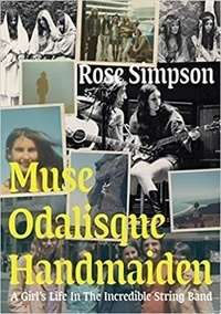 Rose Simpson - Muse, odalisque, handmaiden - A girl's life in the incredible string band.