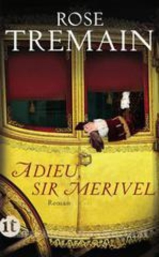 Rose Tremain - Adieu, Sir Merivel.