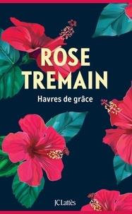 Rose Tremain - Havres de grâce.